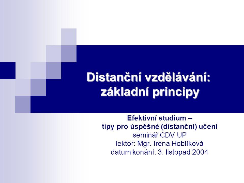 Distanční vzdělávání: základní principy Efektivní studium – tipy pro úspěšné (distanční) učení seminář CDV UP lektor: Mgr.