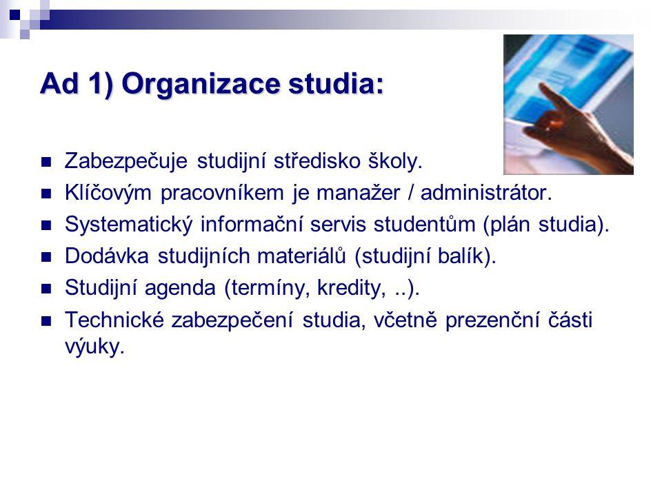 Ad 1) Organizace studia: Zabezpečuje studijní středisko školy.