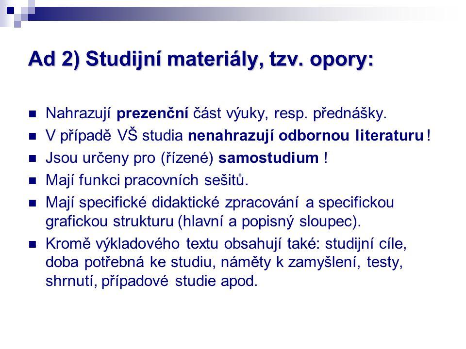 Ad 2) Studijní materiály, tzv. opory: Nahrazují prezenční část výuky, resp.