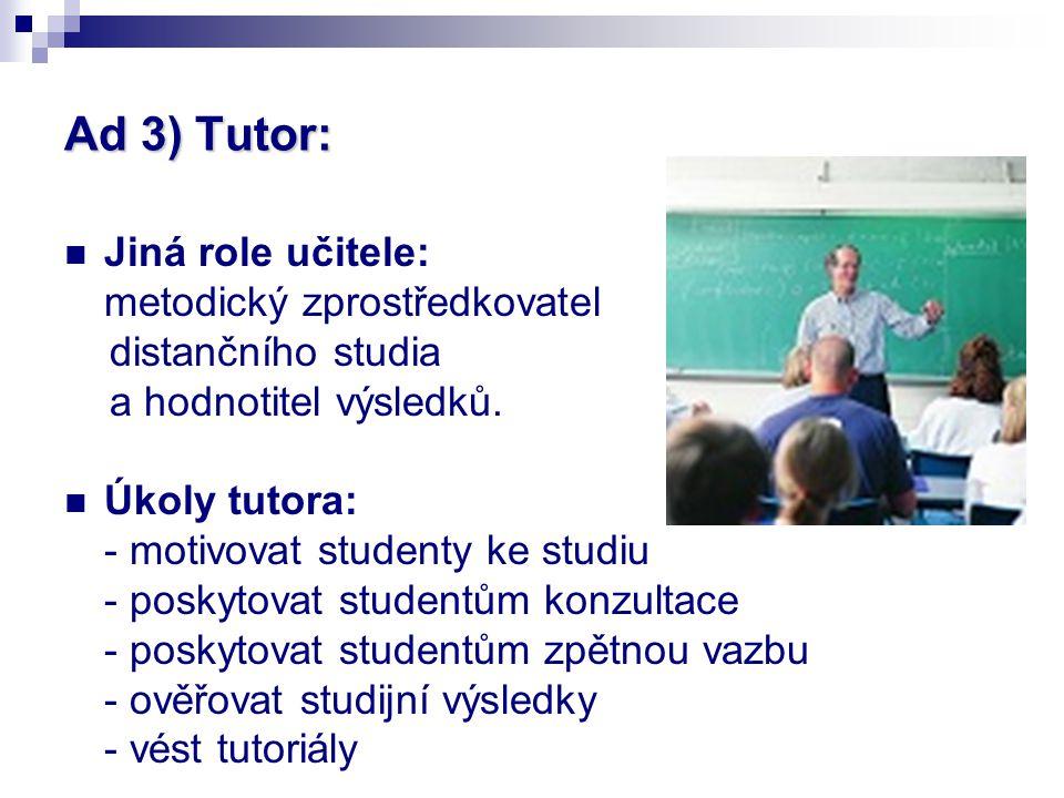 Ad 3) Tutor: Jiná role učitele: metodický zprostředkovatel distančního studia a hodnotitel výsledků.