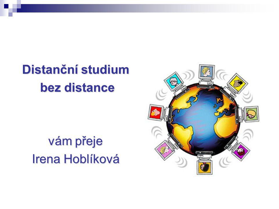 Distanční studium bez distance bez distance vám přeje Irena Hoblíková