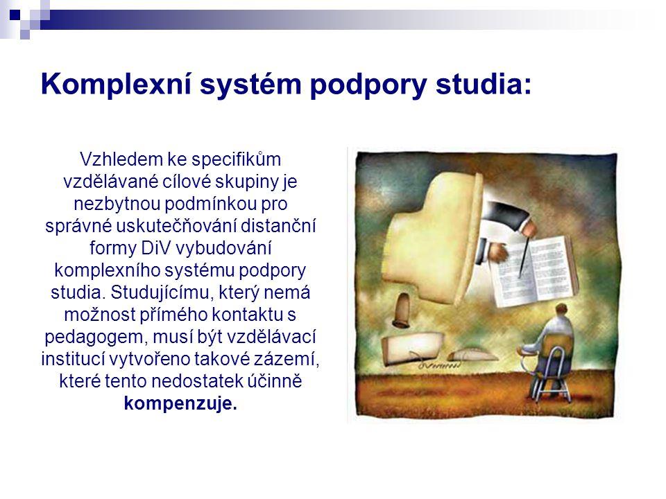 Komplexní systém podpory studia: Vzhledem ke specifikům vzdělávané cílové skupiny je nezbytnou podmínkou pro správné uskutečňování distanční formy DiV vybudování komplexního systému podpory studia.