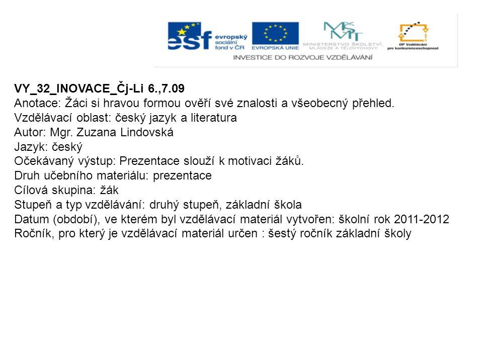 VY_32_INOVACE_Čj-Li 6.,7.09 Anotace: Žáci si hravou formou ověří své znalosti a všeobecný přehled.