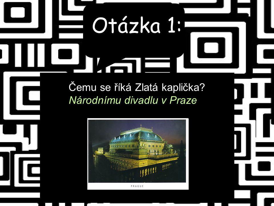 Otázka 1: Čemu se říká Zlatá kaplička Národnímu divadlu v Praze