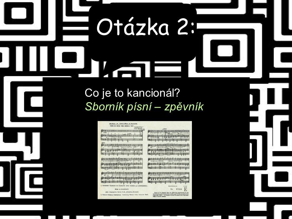 Otázka 2: Co je to kancionál Sborník písní – zpěvník