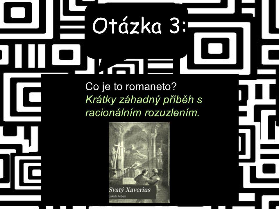 Otázka 3: Co je to romaneto Krátky záhadný příběh s racionálním rozuzlením.