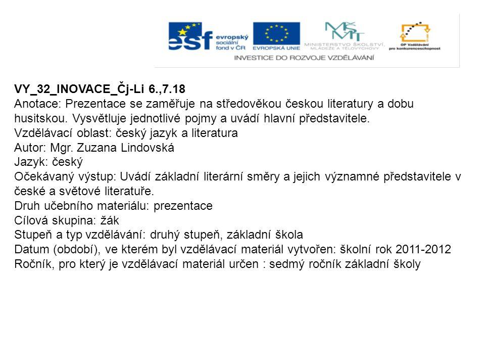 VY_32_INOVACE_Čj-Li 6.,7.18 Anotace: Prezentace se zaměřuje na středověkou českou literatury a dobu husitskou. Vysvětluje jednotlivé pojmy a uvádí hla