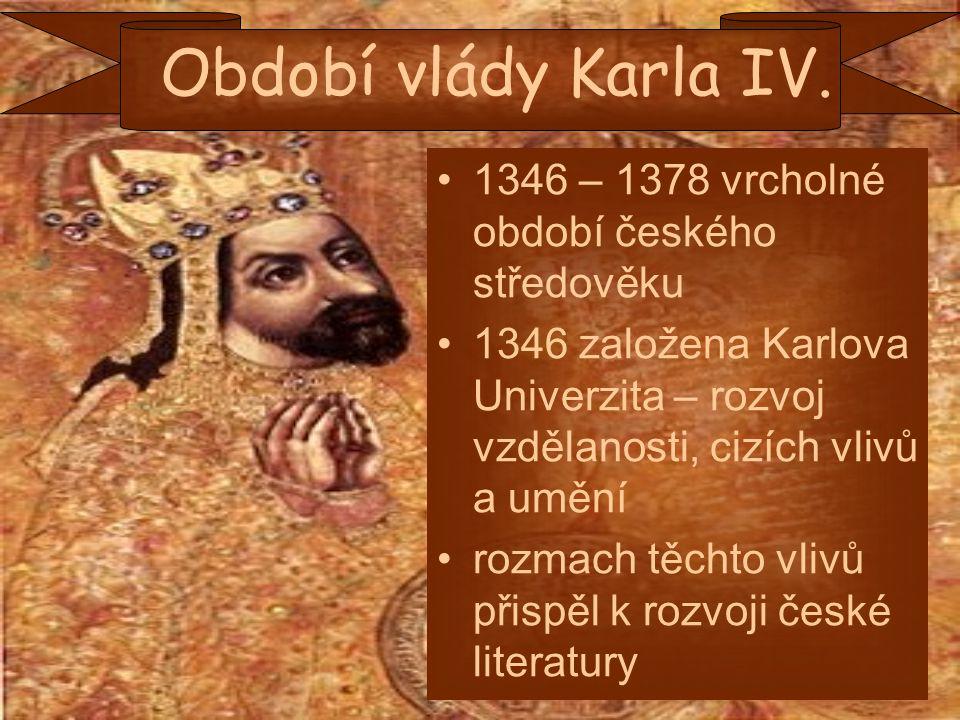 Období vlády Karla IV. 1346 – 1378 vrcholné období českého středověku 1346 založena Karlova Univerzita – rozvoj vzdělanosti, cizích vlivů a umění rozm