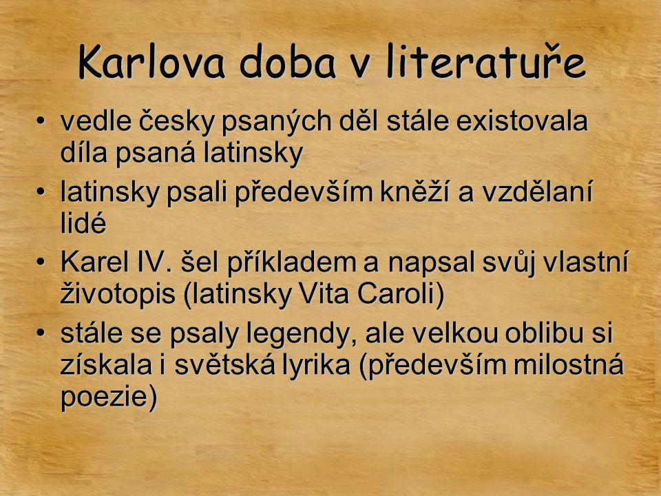 Karlova doba v literatuře vedle česky psaných děl stále existovala díla psaná latinskyvedle česky psaných děl stále existovala díla psaná latinsky lat