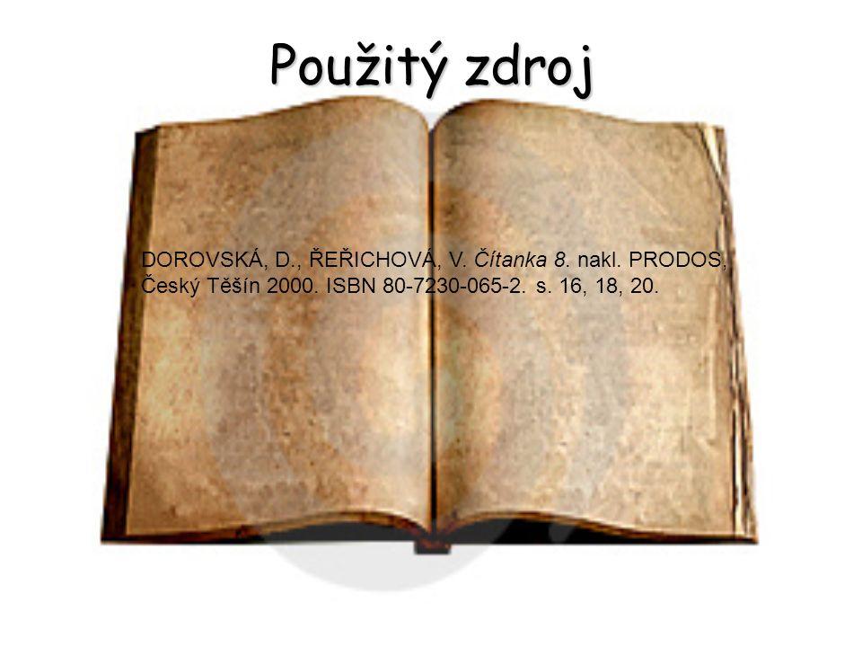 Použitý zdroj DOROVSKÁ, D., ŘEŘICHOVÁ, V. Čítanka 8. nakl. PRODOS, Český Těšín 2000. ISBN 80-7230-065-2. s. 16, 18, 20.