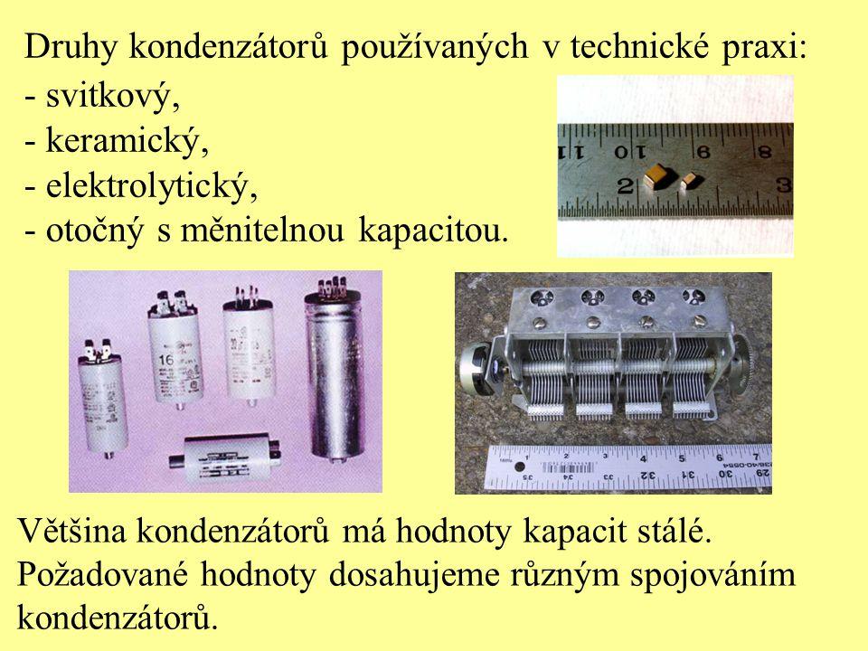 Druhy kondenzátorů používaných v technické praxi: - svitkový, - keramický, - elektrolytický, - otočný s měnitelnou kapacitou. Většina kondenzátorů má