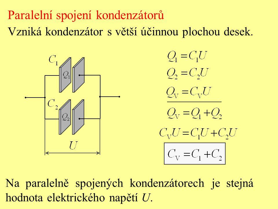 Paralelní spojení kondenzátorů Vzniká kondenzátor s větší účinnou plochou desek. Na paralelně spojených kondenzátorech je stejná hodnota elektrického