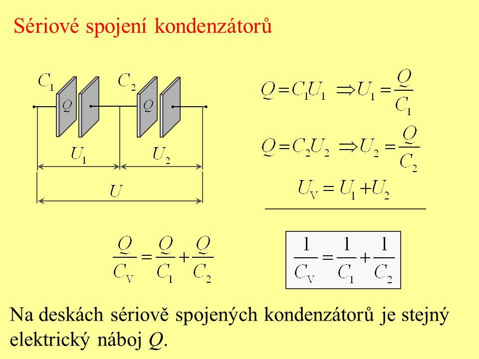 Sériové spojení kondenzátorů Na deskách sériově spojených kondenzátorů je stejný elektrický náboj Q.
