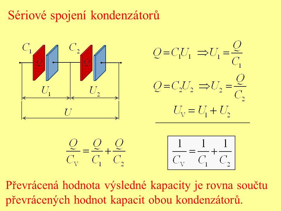 Sériové spojení kondenzátorů Převrácená hodnota výsledné kapacity je rovna součtu převrácených hodnot kapacit obou kondenzátorů.