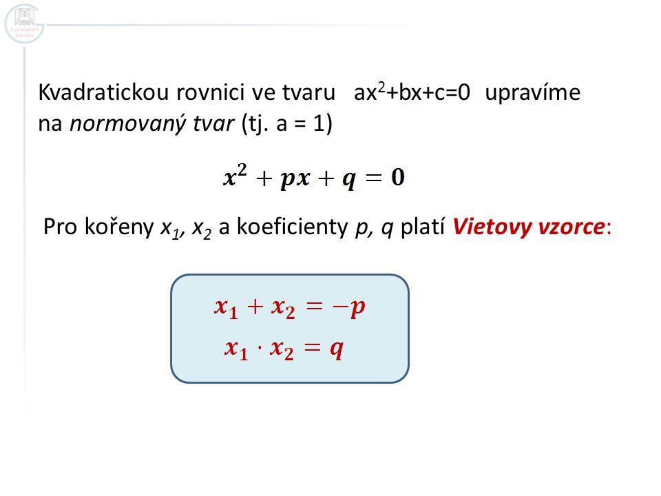 Příklad 1 Sestavte kvadratickou rovnici, která má kořeny o 2 větší než jsou kořeny rovnice x 2 + 2x - 15 = 0, aniž danou rovnici řešíte.