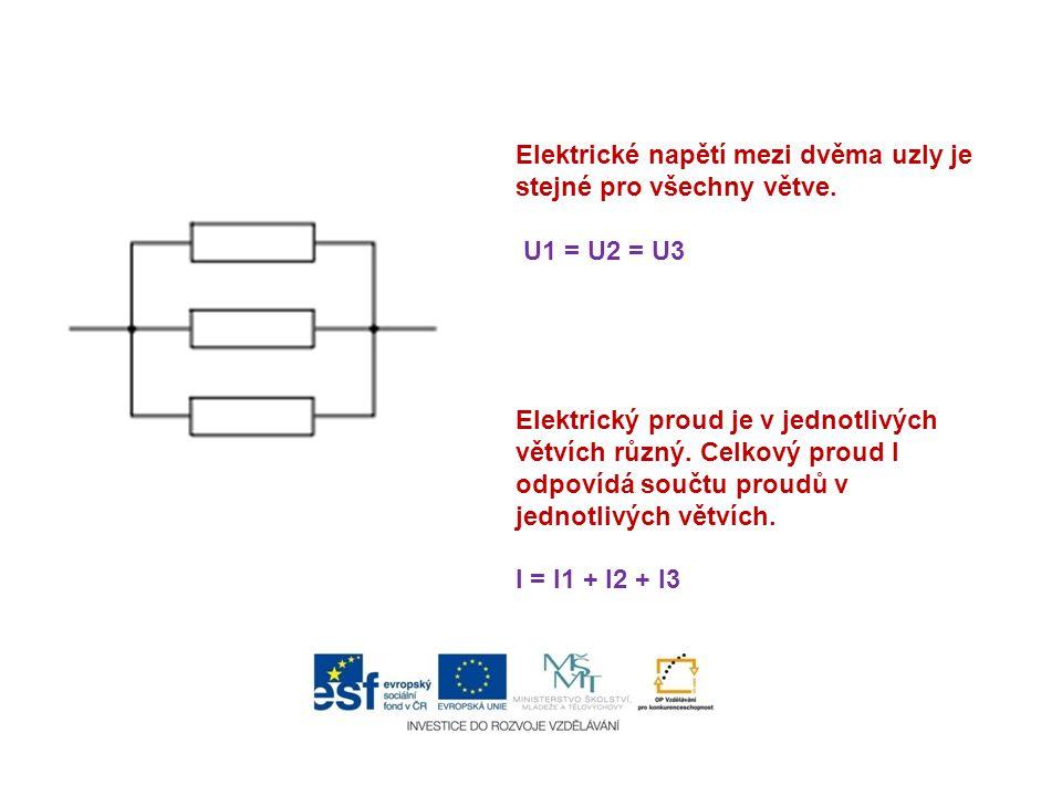 Elektrické napětí mezi dvěma uzly je stejné pro všechny větve. U1 = U2 = U3 Elektrický proud je v jednotlivých větvích různý. Celkový proud I odpovídá