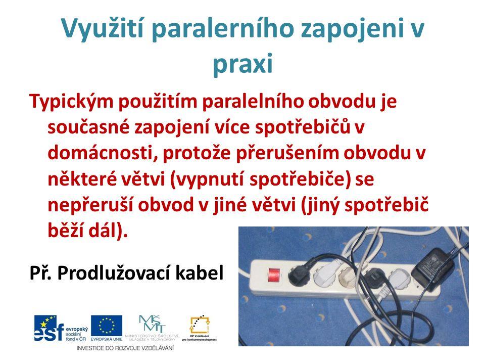Využití paralerního zapojeni v praxi Typickým použitím paralelního obvodu je současné zapojení více spotřebičů v domácnosti, protože přerušením obvodu