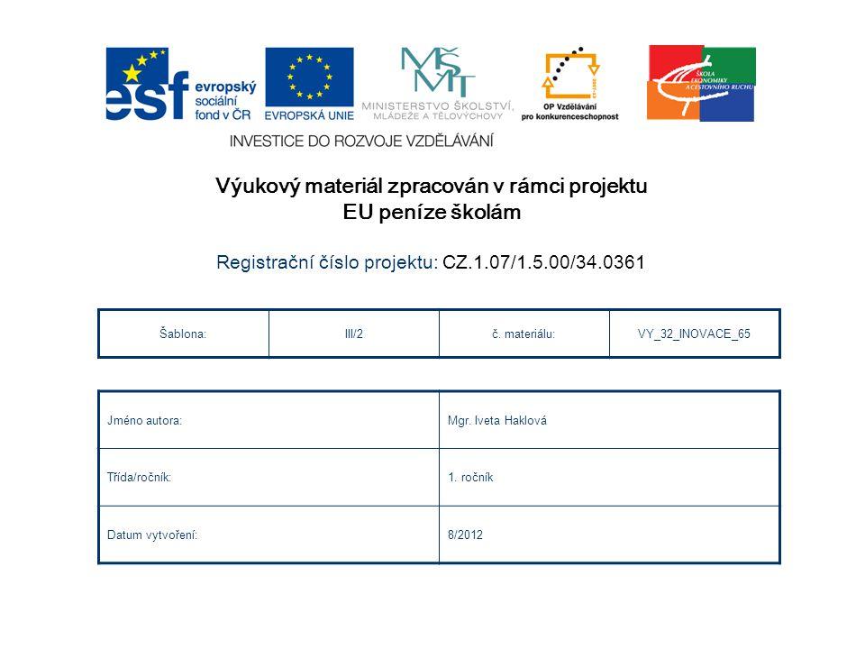 Výukový materiál zpracován v rámci projektu EU peníze školám Registra č ní č íslo projektu: CZ.1.07/1.5.00/34.0361 Šablona:III/2č.