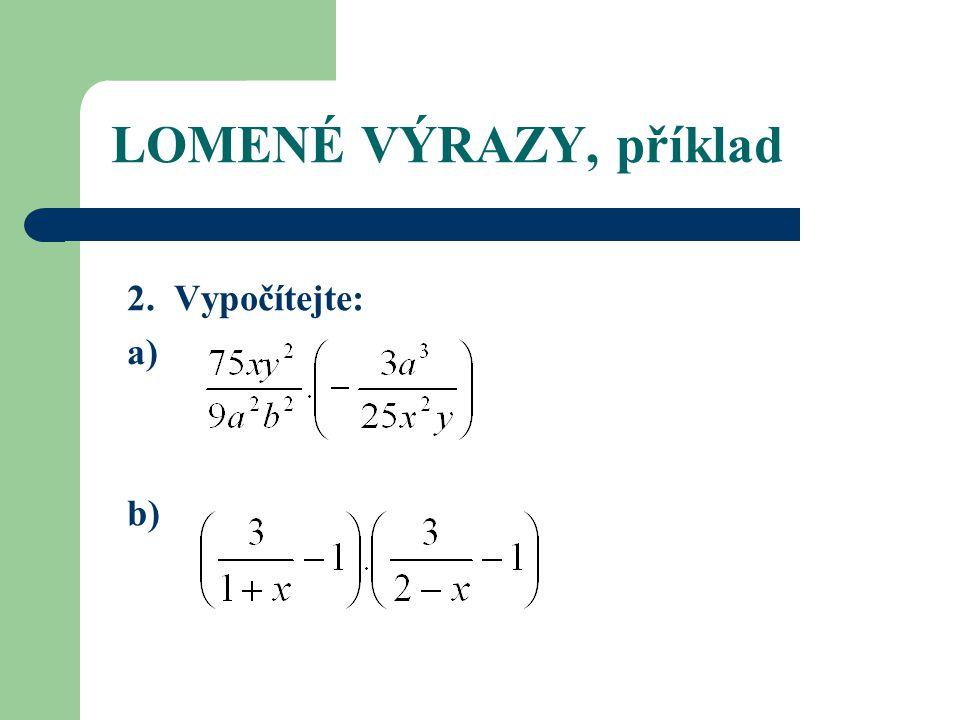 LOMENÉ VÝRAZY, příklad 2. Vypočítejte: a) b)