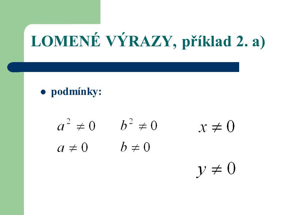 LOMENÉ VÝRAZY, příklad 2. a) podmínky: