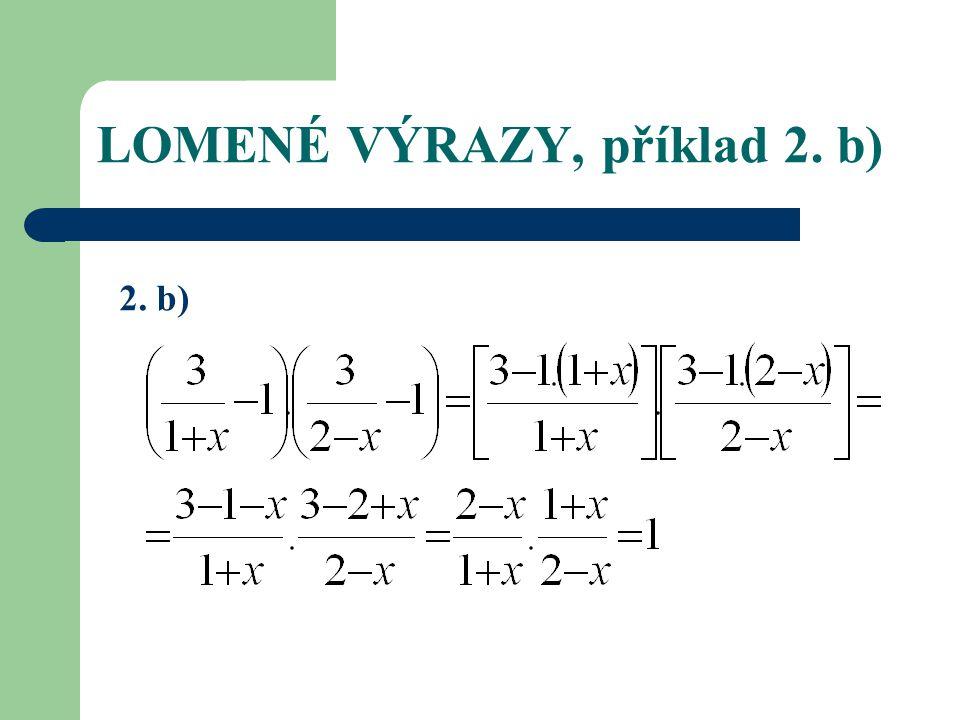 LOMENÉ VÝRAZY, příklad 2. b) 2. b)