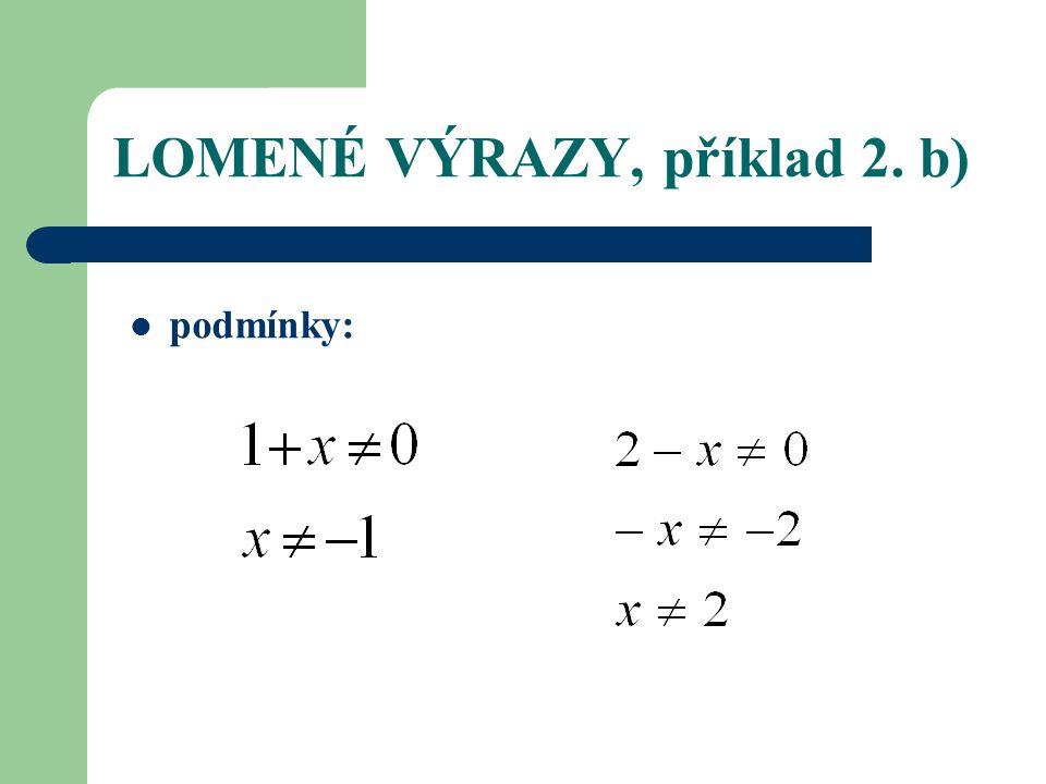 LOMENÉ VÝRAZY, příklad 2. b) podmínky: