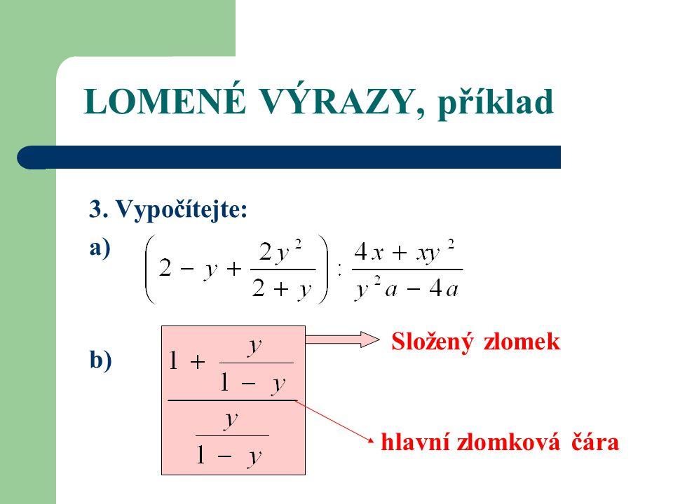 LOMENÉ VÝRAZY, příklad 3. Vypočítejte: a) b) Složený zlomek hlavní zlomková čára