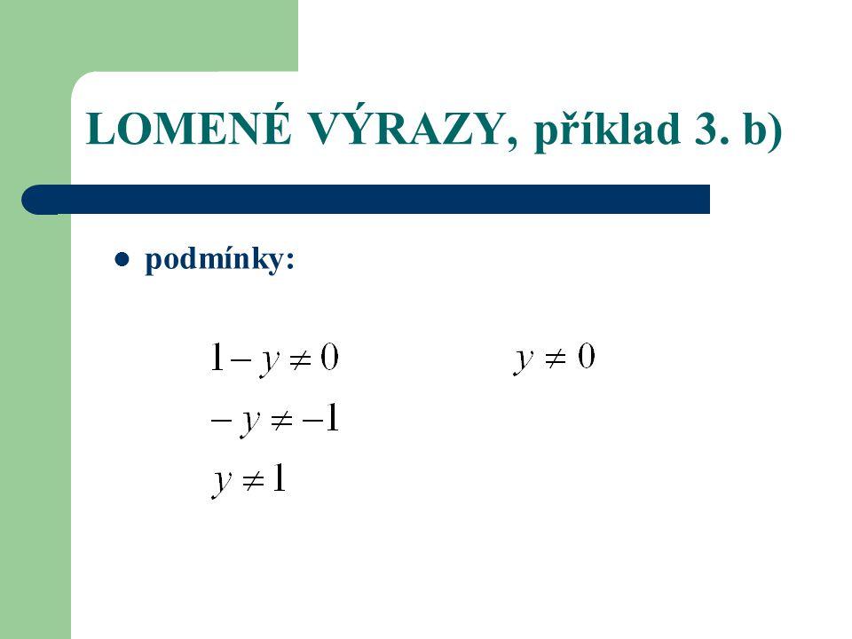 LOMENÉ VÝRAZY, příklad 3. b) podmínky: