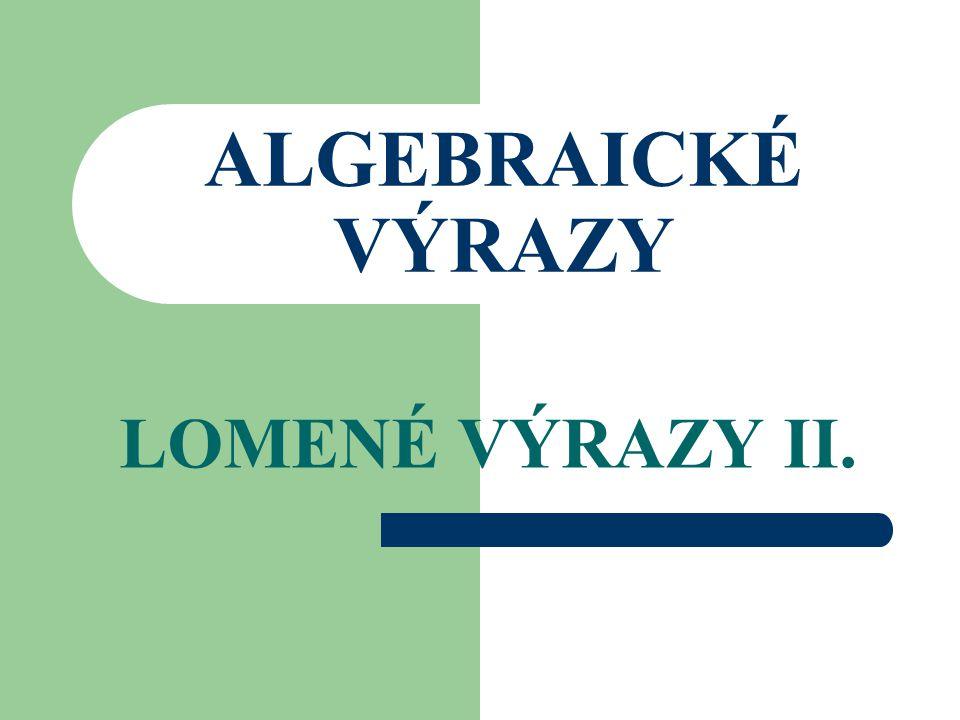 ALGEBRAICKÉ VÝRAZY LOMENÉ VÝRAZY II.