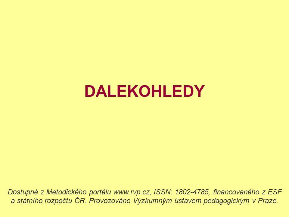 DALEKOHLEDY Dostupné z Metodického portálu www.rvp.cz, ISSN: 1802-4785, financovaného z ESF a státního rozpočtu ČR.