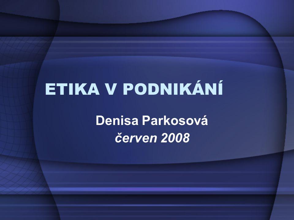 ETIKA V PODNIKÁNÍ Denisa Parkosová červen 2008