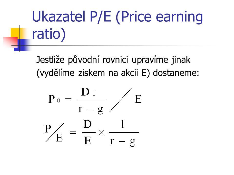 Ukazatel P/E (Price earning ratio) Jestliže původní rovnici upravíme jinak (vydělíme ziskem na akcii E) dostaneme:
