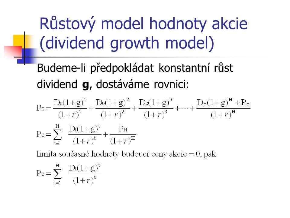 Růstový model hodnoty akcie (dividend growth model) Budeme-li předpokládat konstantní růst dividend g, dostáváme rovnici: