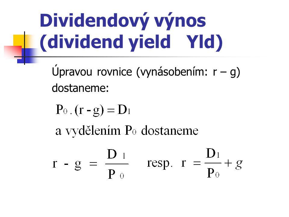 Dividendový výnos (dividend yield Yld) Úpravou rovnice (vynásobením: r – g) dostaneme: