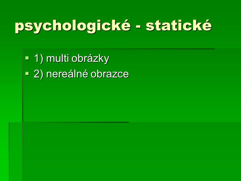 psychologické - statické  1) multi obrázky  2) nereálné obrazce