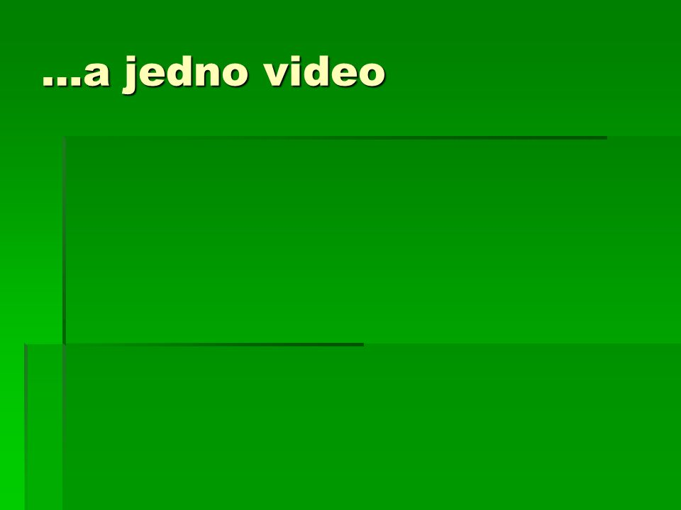 …a jedno video