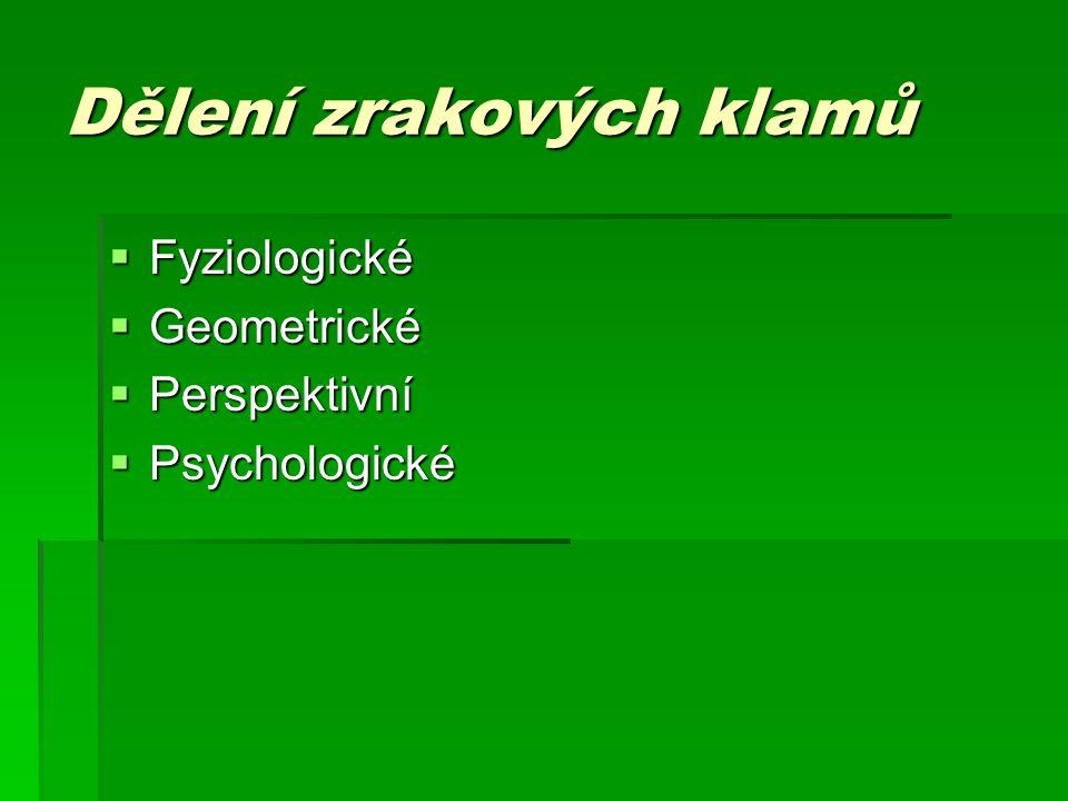 Dělení zrakových klamů  Fyziologické  Geometrické  Perspektivní  Psychologické