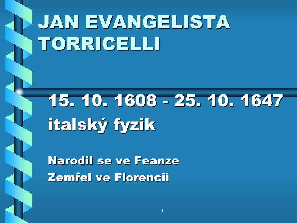 1 JAN EVANGELISTA TORRICELLI 15.10. 1608 - 25. 10.