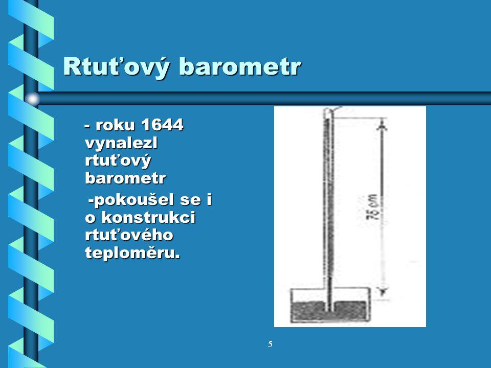 4 -zavedl označení atmosférický tlak vzduchu -zavedl označení atmosférický tlak vzduchu - proslulý pokus s trubicí naplněnou rtutí a pak převrácenou v