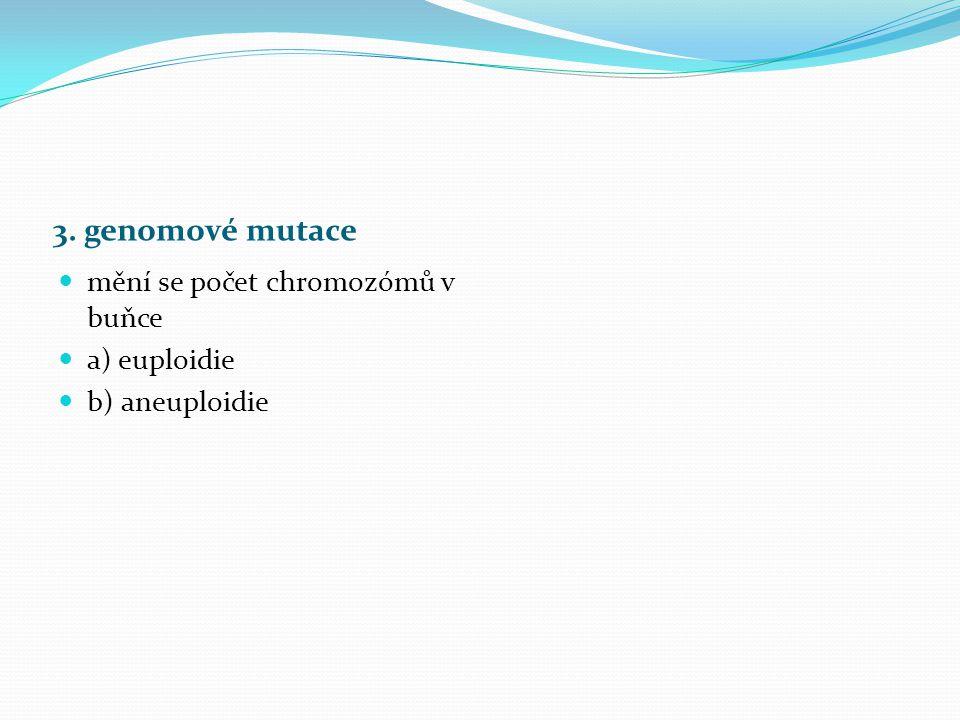 3. genomové mutace mění se počet chromozómů v buňce a) euploidie b) aneuploidie