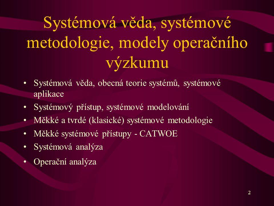 2 Systémová věda, systémové metodologie, modely operačního výzkumu Systémová věda, obecná teorie systémů, systémové aplikace Systémový přístup, systém