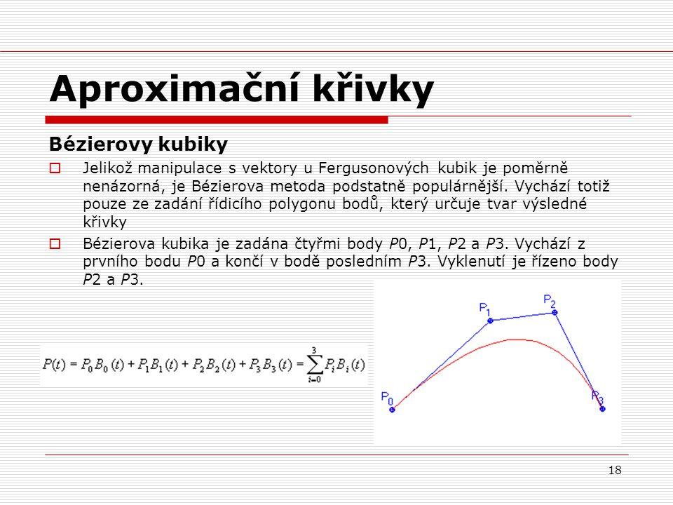18 Aproximační křivky Bézierovy kubiky  Jelikož manipulace s vektory u Fergusonových kubik je poměrně nenázorná, je Bézierova metoda podstatně populárnější.
