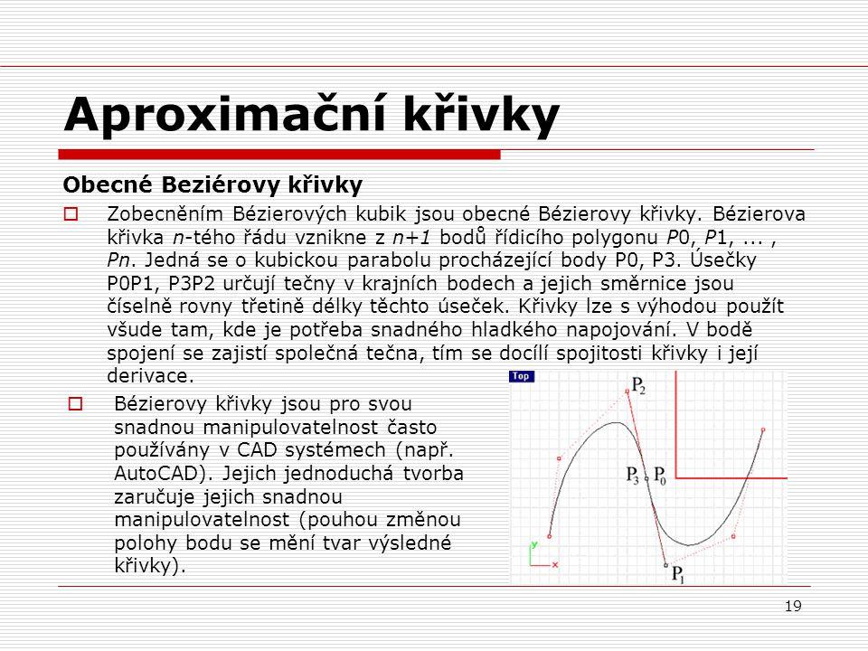 19 Aproximační křivky Obecné Beziérovy křivky  Zobecněním Bézierových kubik jsou obecné Bézierovy křivky. Bézierova křivka n-tého řádu vznikne z n+1