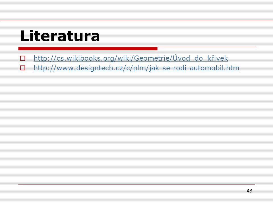 48 Literatura  http://cs.wikibooks.org/wiki/Geometrie/Úvod_do_křivek http://cs.wikibooks.org/wiki/Geometrie/Úvod_do_křivek  http://www.designtech.cz/c/plm/jak-se-rodi-automobil.htm http://www.designtech.cz/c/plm/jak-se-rodi-automobil.htm