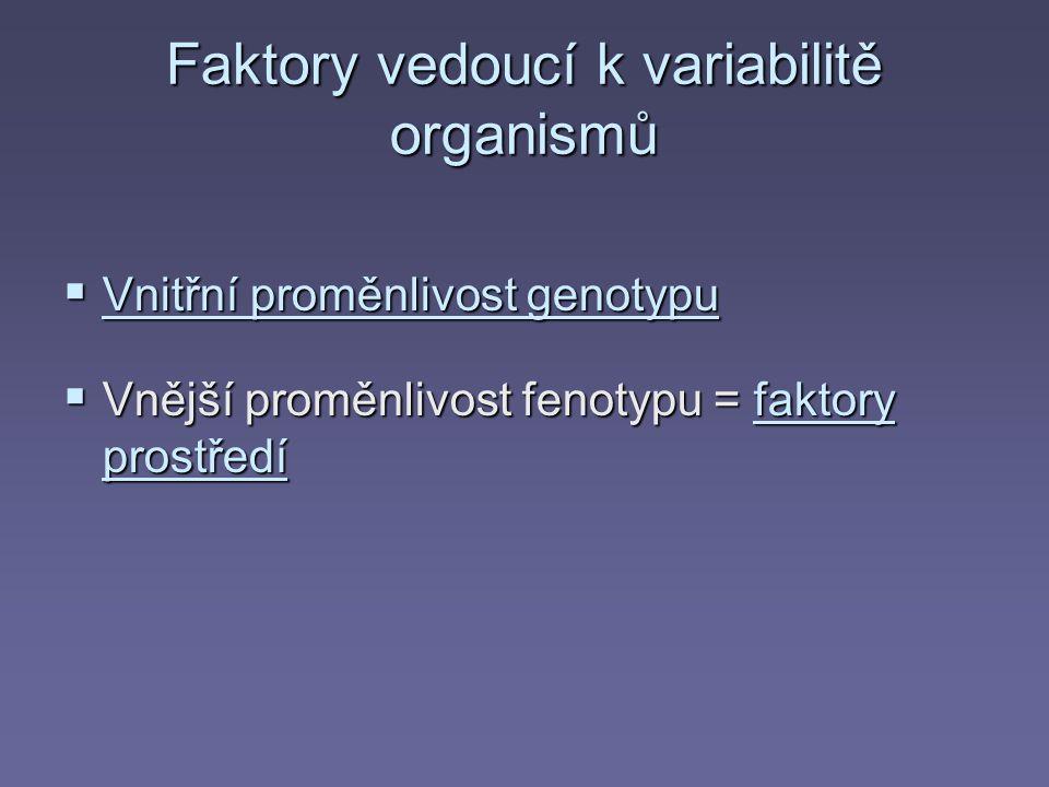 1.Vnitřní proměnlivost genotypu  Tvoří se nové kombinace, alely se nemění 1.