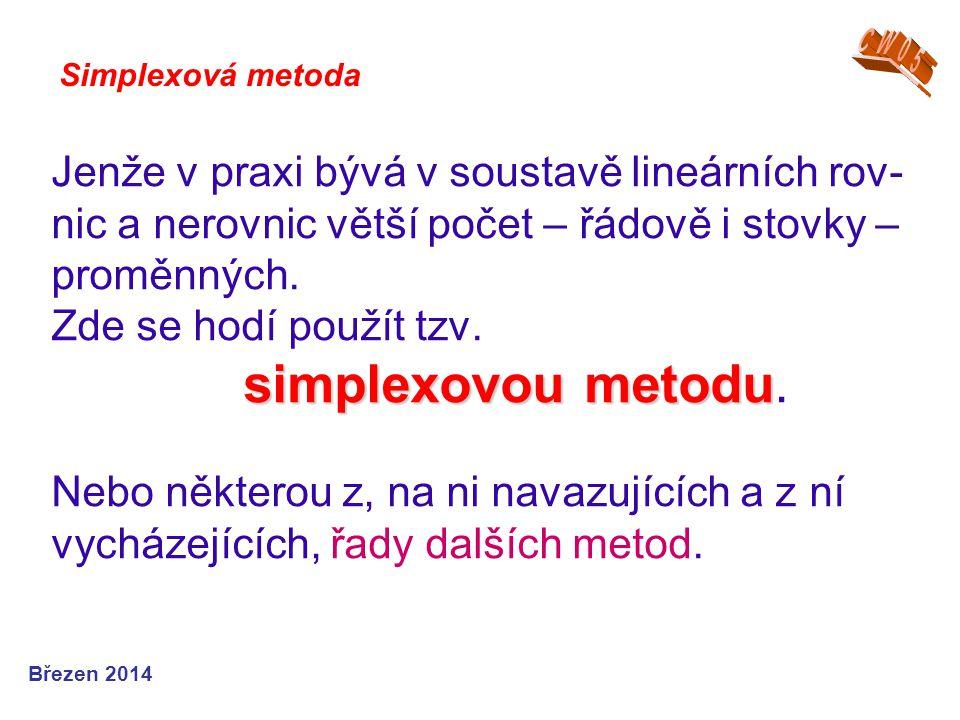 * matice transformace – k původní matici A se připojí submatice E – postupuje se Gauss- Jordanovou eliminací vedoucí od výchozího tvaru rozšířené matice soustavy k transfor- movanému tvaru – přitom obě soustavy jsou si ekvivalentní, takže platí vztah: ( A │ E │ b ) ~ ( Ẫ │ E │ B-1│ β ) Simplexová metoda - postupy řešení Březen 2011
