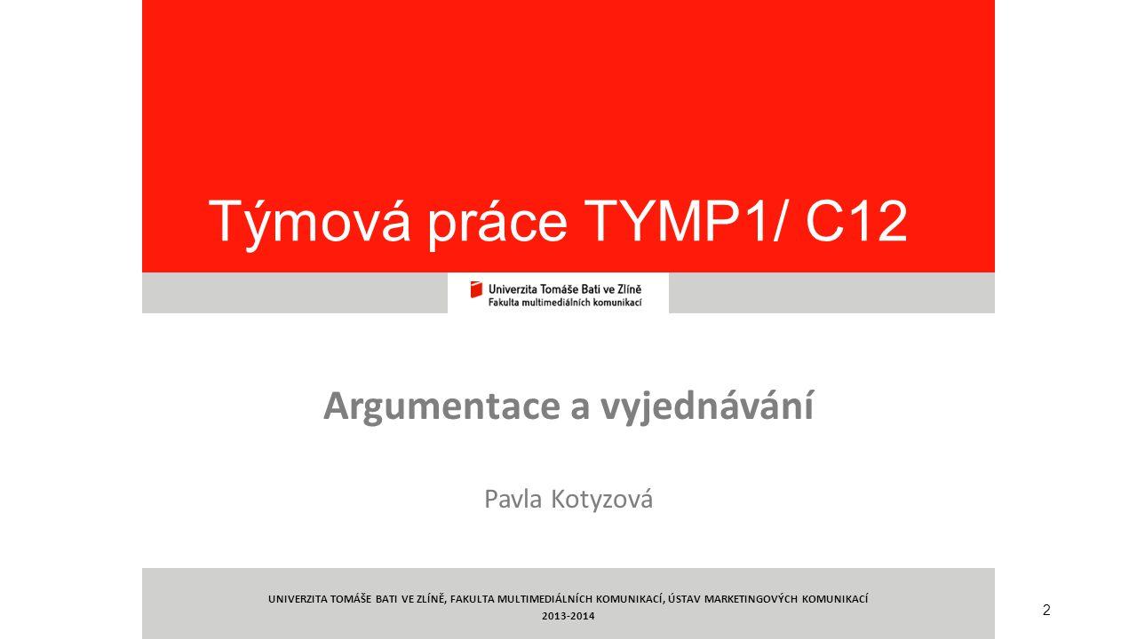 2 Týmová práce TYMP1/ C12 Argumentace a vyjednávání Pavla Kotyzová UNIVERZITA TOMÁŠE BATI VE ZLÍNĚ, FAKULTA MULTIMEDIÁLNÍCH KOMUNIKACÍ, ÚSTAV MARKETIN