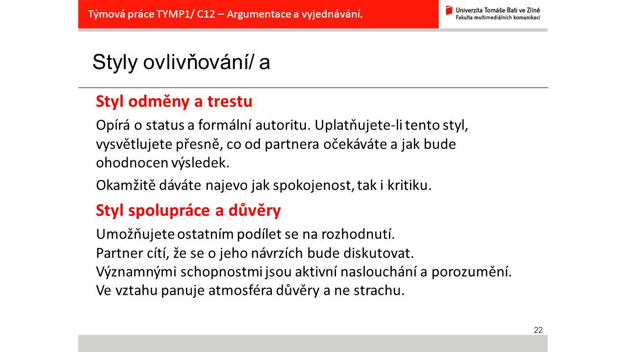 22 Styly ovlivňování/ a Týmová práce TYMP1/ C12 – Argumentace a vyjednávání. Styl odměny a trestu Opírá o status a formální autoritu. Uplatňujete-li t