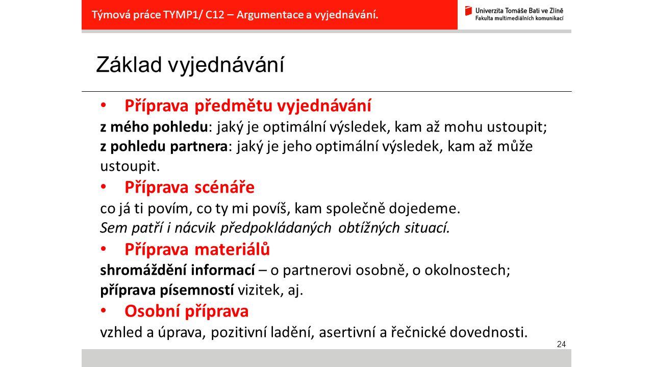 24 Základ vyjednávání Týmová práce TYMP1/ C12 – Argumentace a vyjednávání. Příprava předmětu vyjednávání z mého pohledu: jaký je optimální výsledek, k