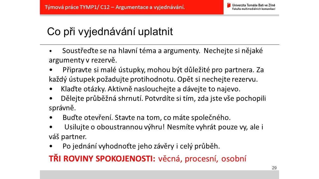 29 Co při vyjednávání uplatnit Týmová práce TYMP1/ C12 – Argumentace a vyjednávání. Soustřeďte se na hlavní téma a argumenty. Nechejte si nějaké argum